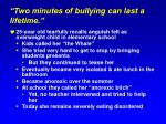 two minutes of bullying can last a lifetime2