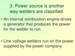 3 power source is another way welders are classified36