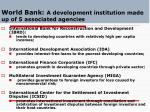 world bank a development institution made up of 5 associated agencies