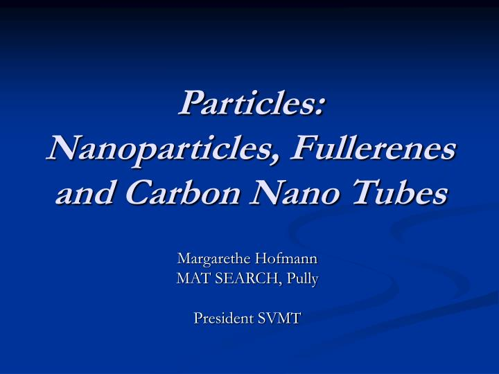 particles nanoparticles fullerenes and carbon nano tubes n.