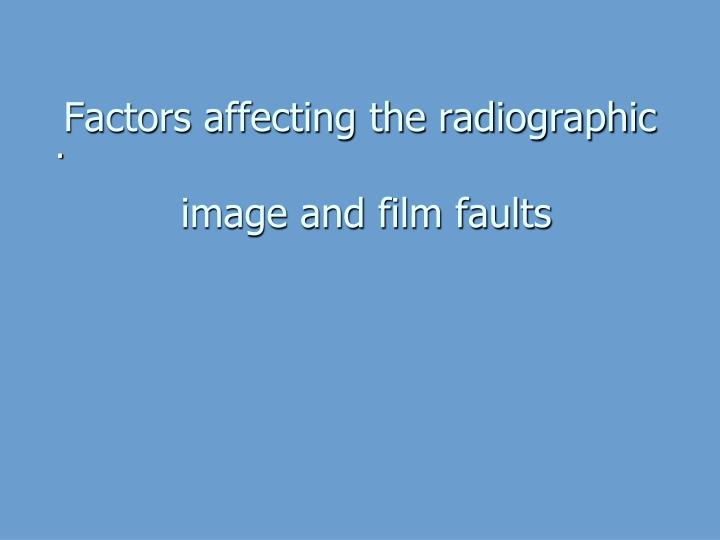 factors affecting the radiographic image and film faults n.