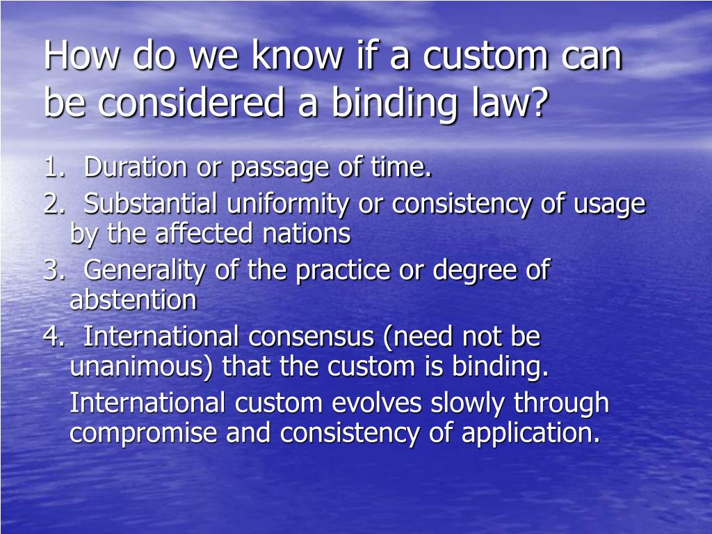 How do we know if a custom can be considered a binding law?
