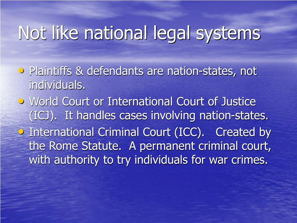 Not like national legal systems