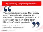 by providing elegant organisation
