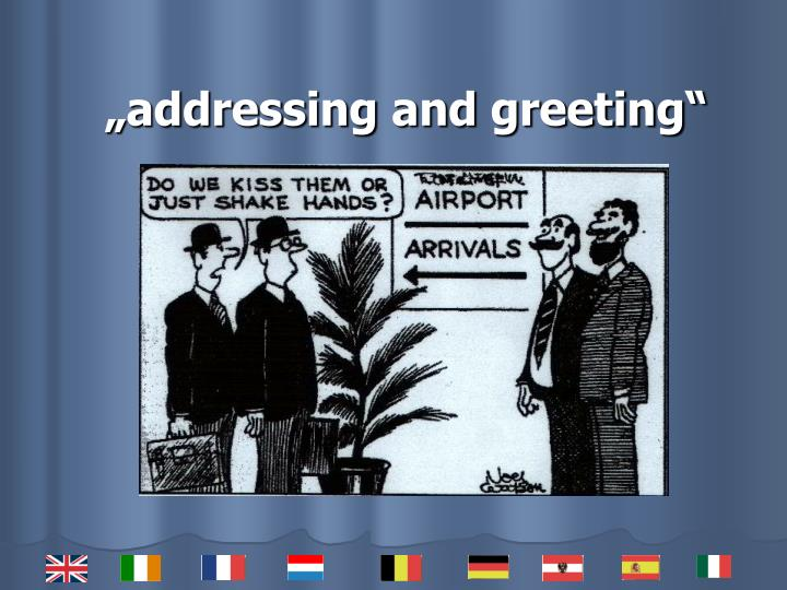 addressing and greeting n.