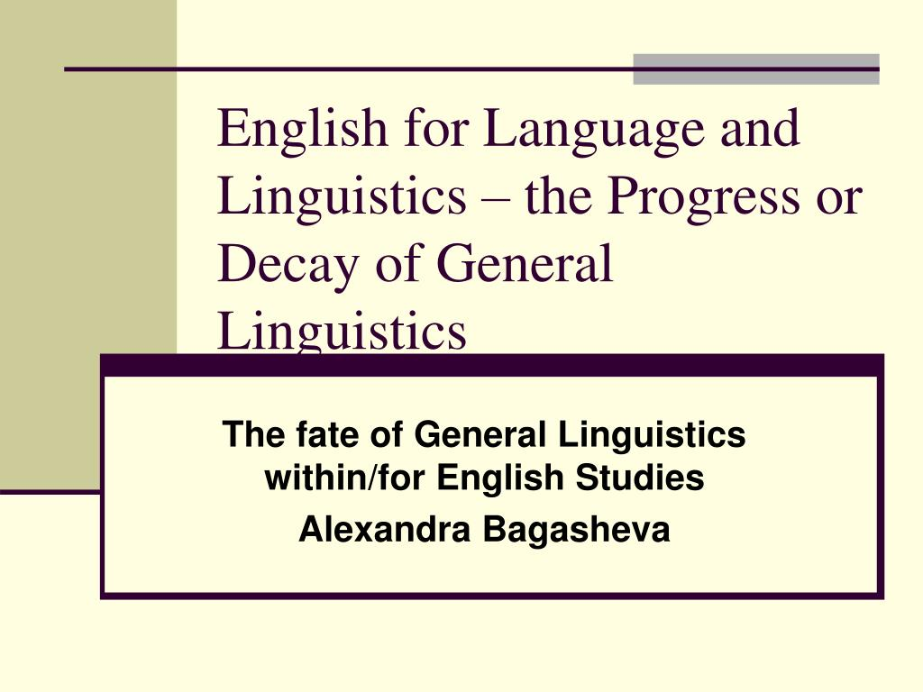 english for language and linguistics the progress or decay of general linguistics l.