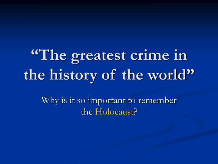 the greatest crime in the history of the world n.