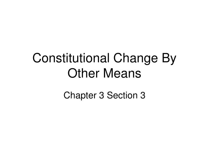 constitutional change by other means n.
