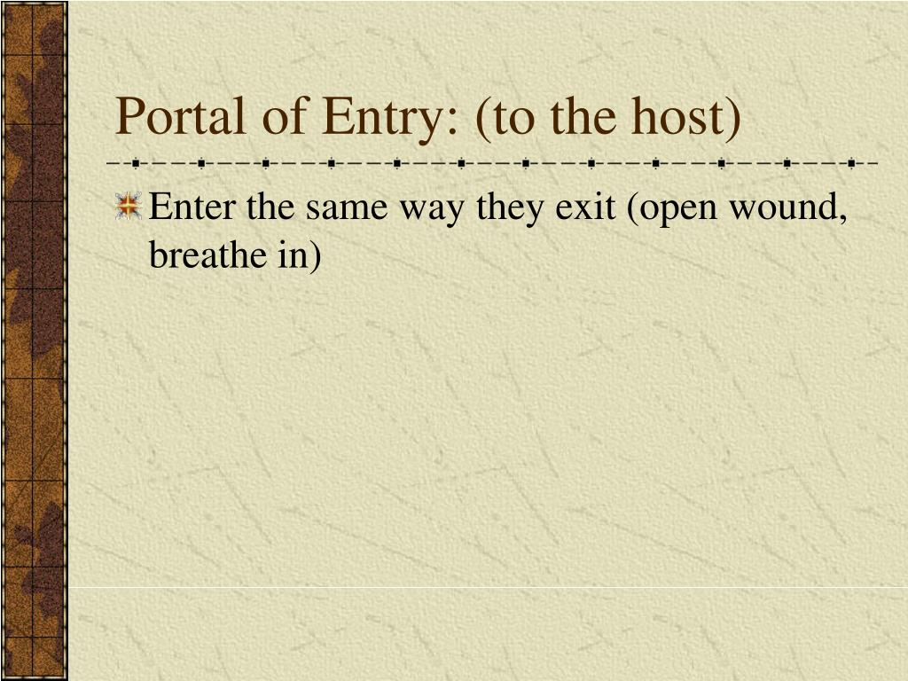 Portal of Entry: (to the host)