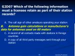 g2d07 which of the following information must a licensee retain as part of their station records1