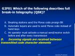 g2f01 which of the following describes full break in telegraphy qsk1