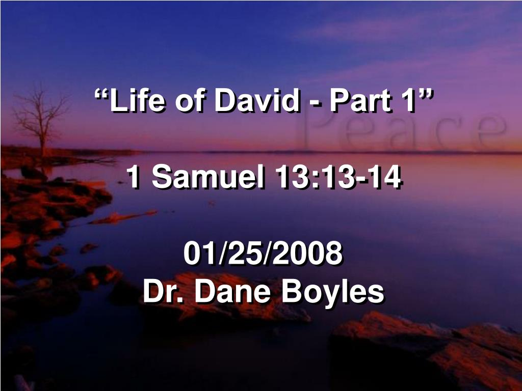 life of david part 1 1 samuel 13 13 14 01 25 2008 dr dane boyles l.