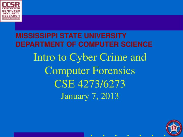 intro to cyber crime and computer forensics cse 4273 6273 january 7 2013 n.