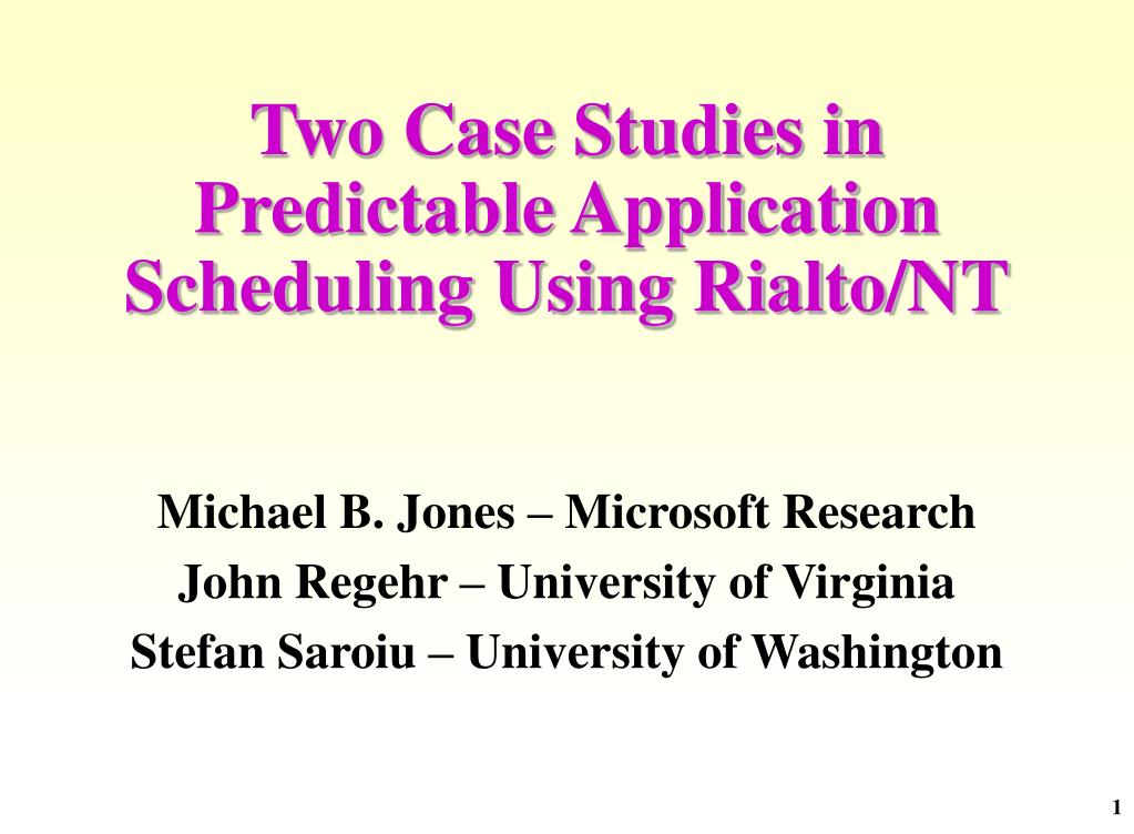 two case studies in predictable application scheduling using rialto nt l.