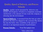 quality speed of delivery and process velocity
