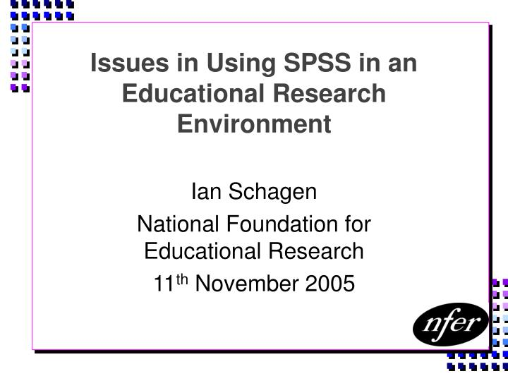 issues in using spss in an educational research environment n.