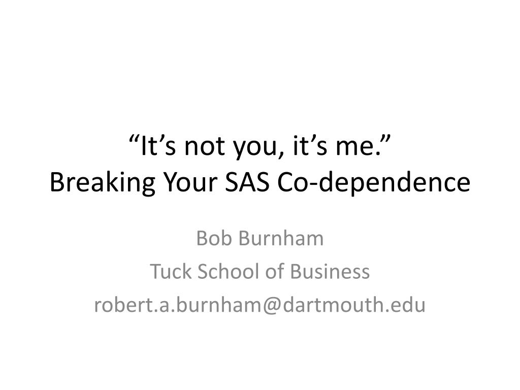 it s not you it s me breaking your sas co dependence l.