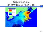 superarea case 85 mw gen at 6642 is on