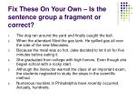 fix these on your own is the sentence group a fragment or correct