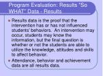 program evaluation results so what data results