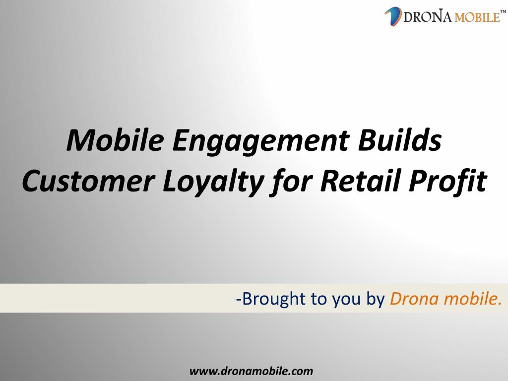 mobile engagement builds customer loyalty for retail profit l.