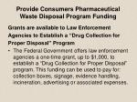 provide consumers pharmaceutical waste disposal program funding