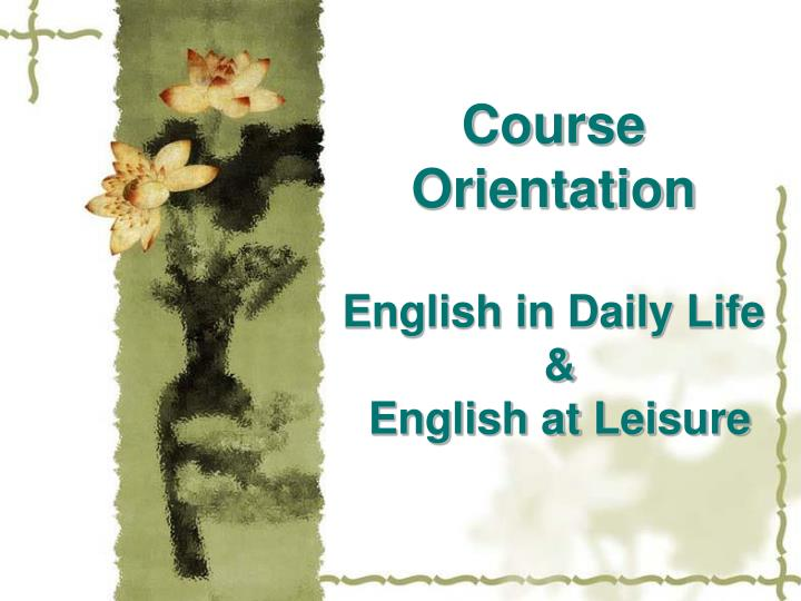 course orientation english in daily life english at leisure n.
