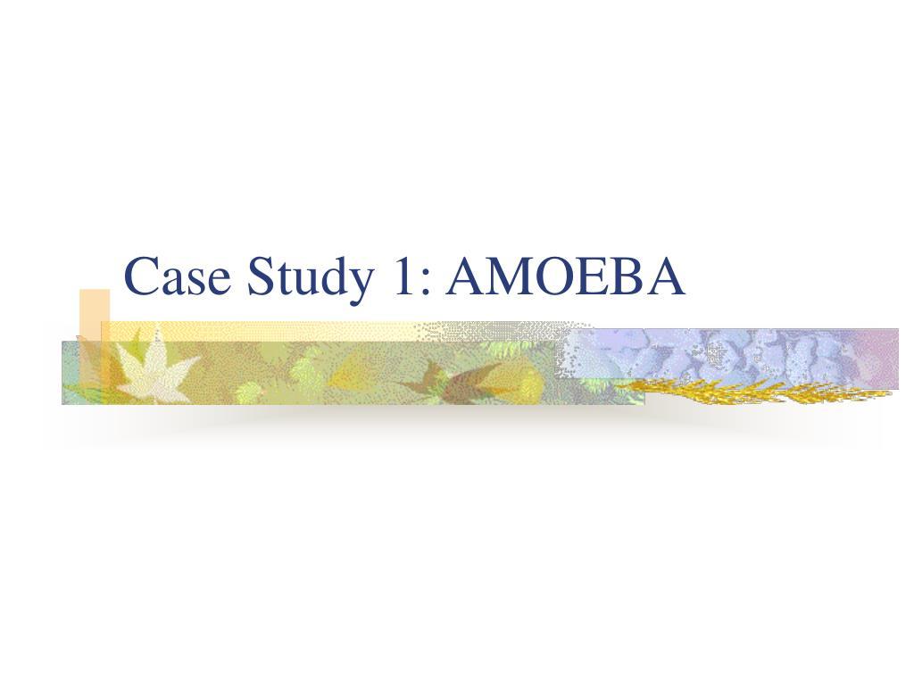 case study 1 amoeba l.