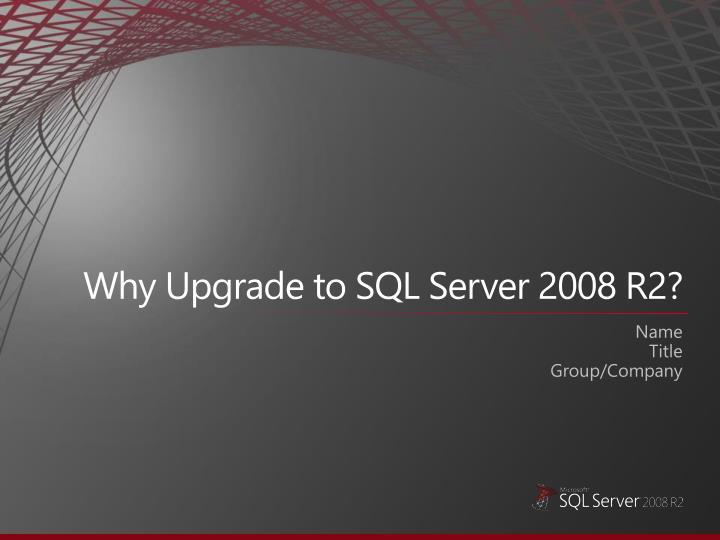 Why upgrade to sql server 2008 r2