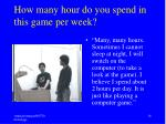 how many hour do you spend in this game per week