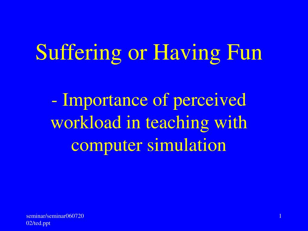 suffering or having fun importance of perceived workload in teaching with computer simulation l.