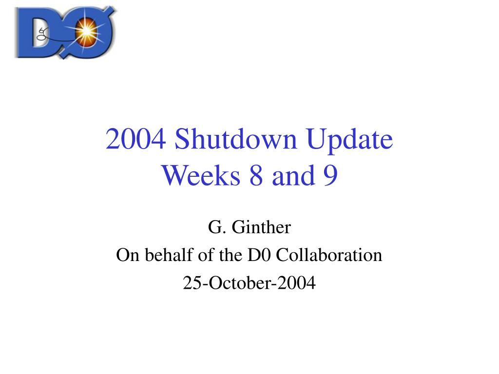 2004 shutdown update weeks 8 and 9 l.