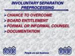 involuntary separation preprocessing