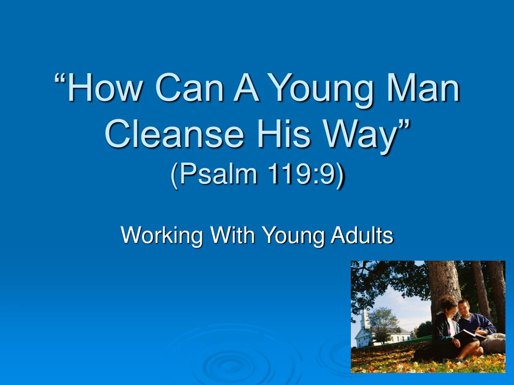 how can a young man cleanse his way psalm 119 9 l.