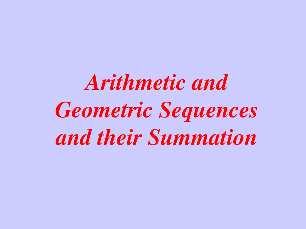 arithmetic and geometric sequences and their summation l.
