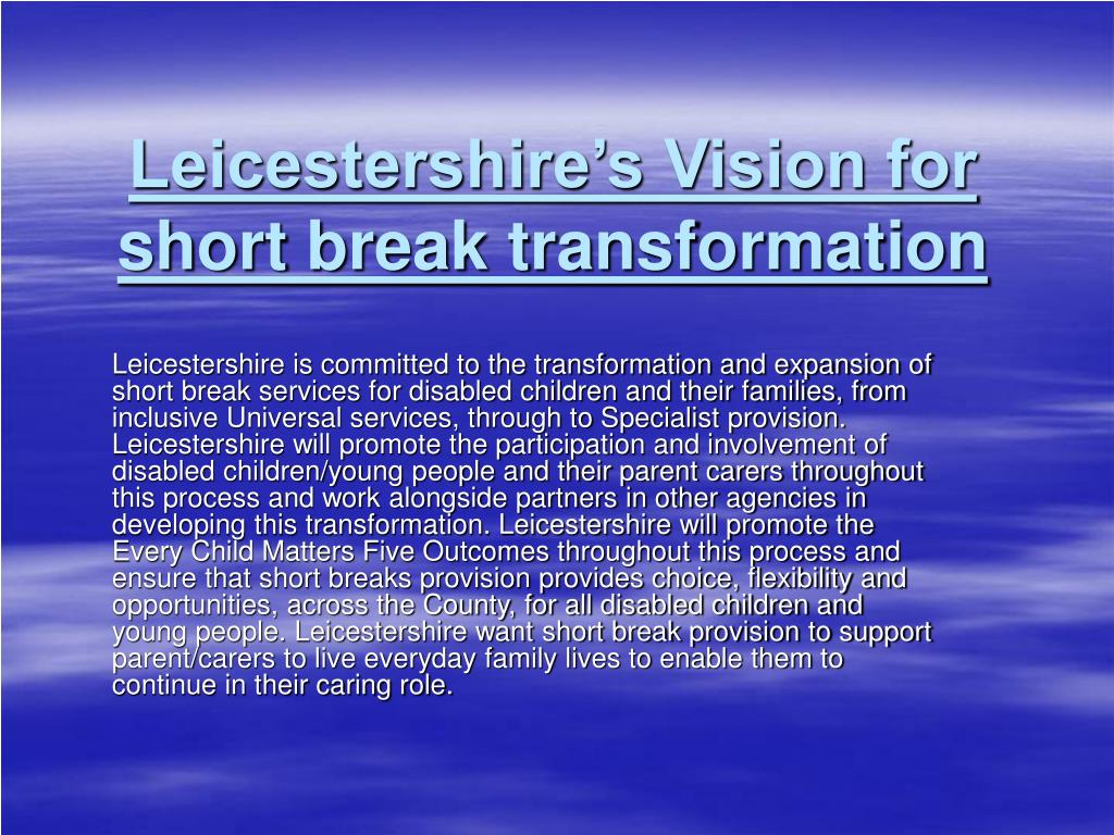 leicestershire s vision for short break transformation l.