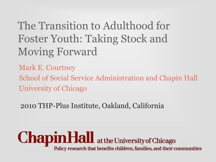 the transition to adulthood for foster youth taking stock and moving forward n.