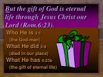 b ut the gift of god is eternal life through jesus christ our lord rom 6 2310