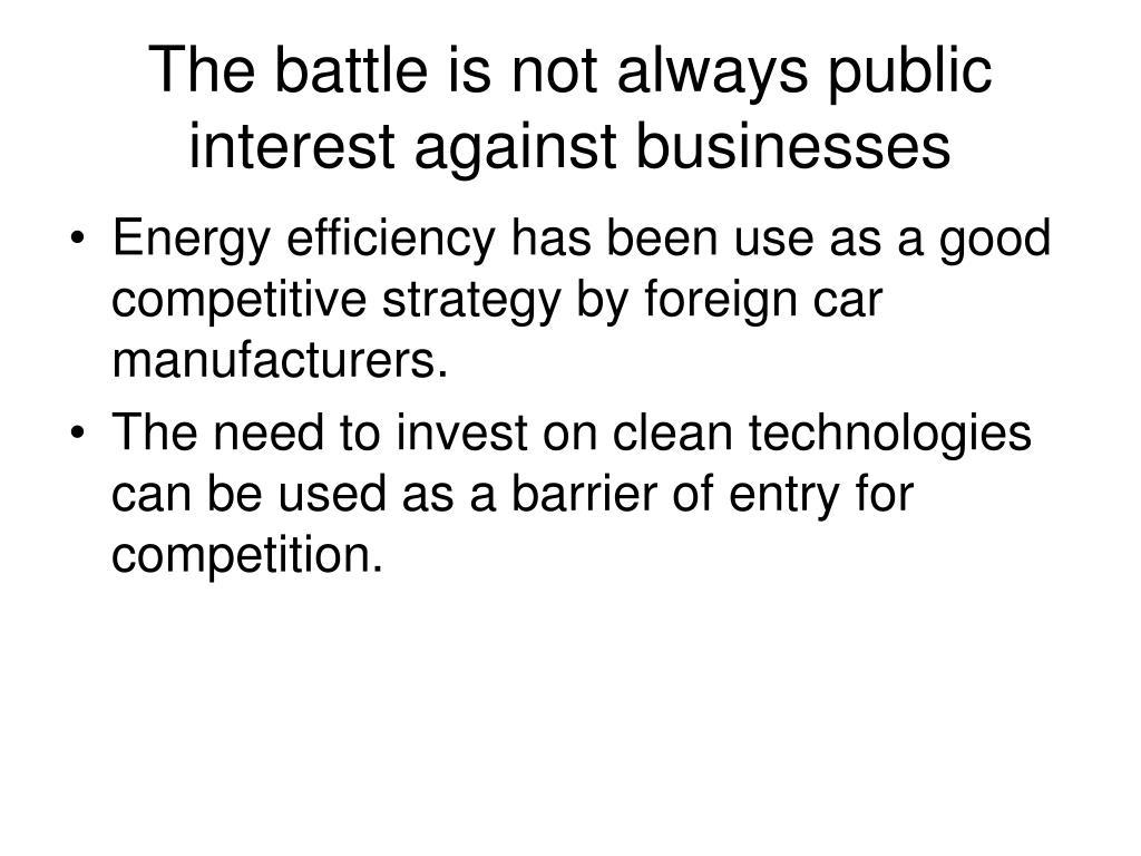 The battle is not always public interest against businesses