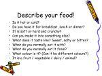 describe your food