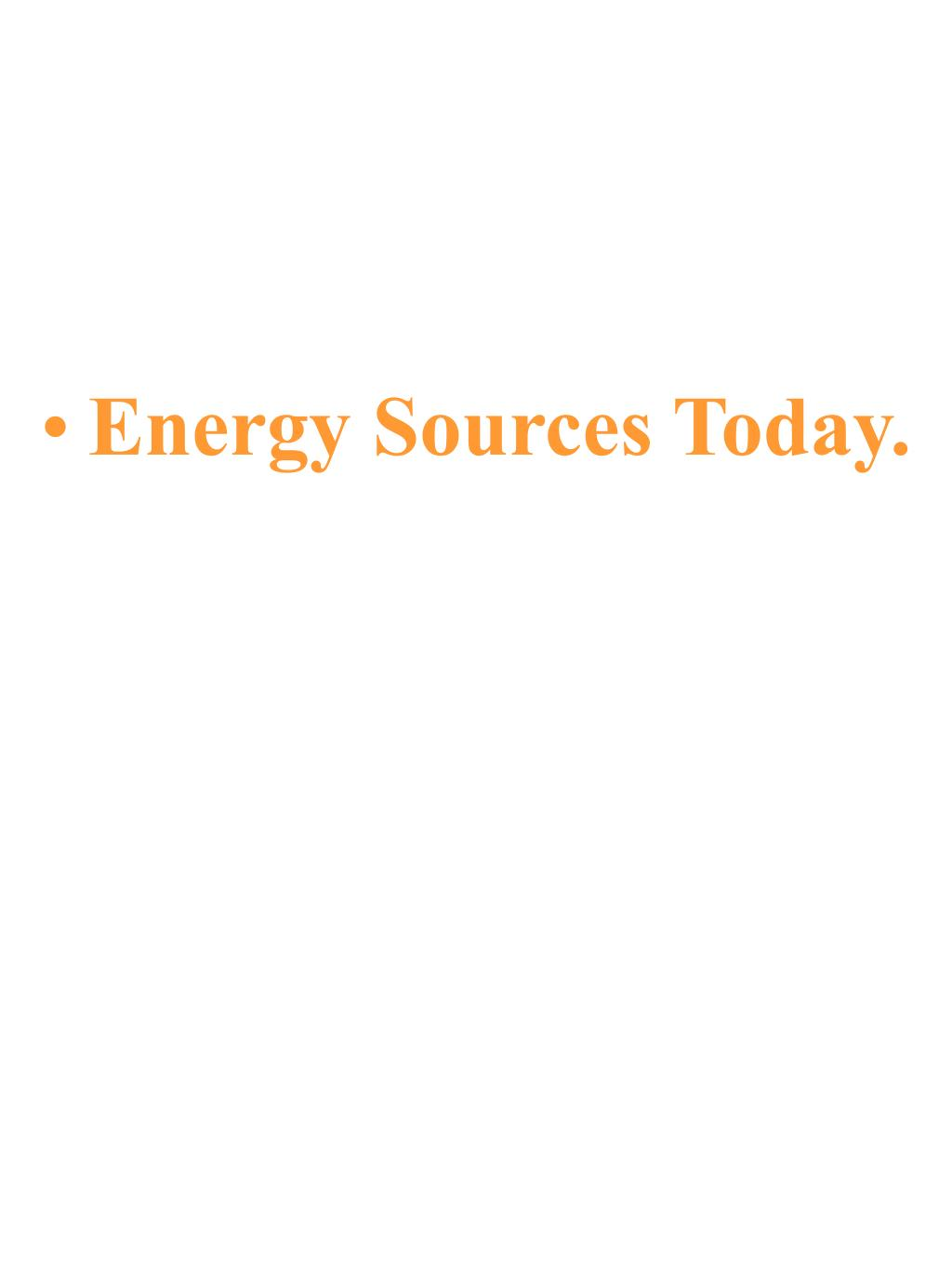 Energy Sources Today.