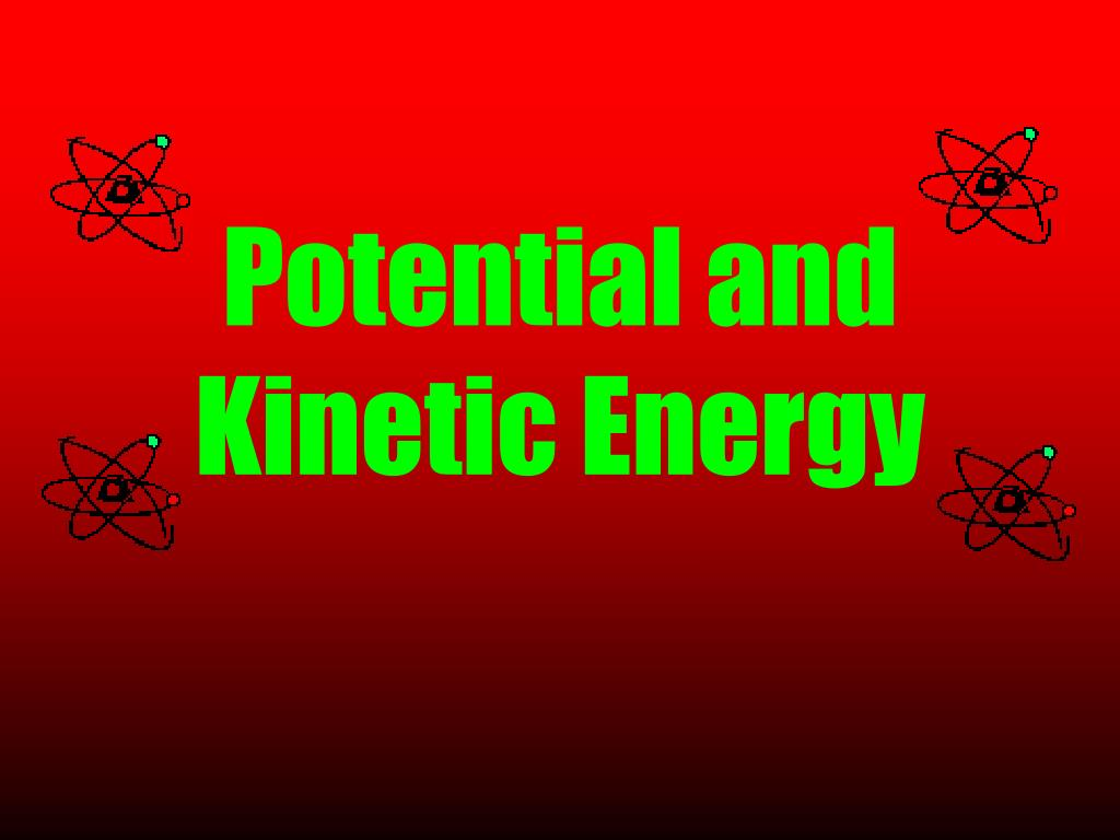 potential and kinetic energy l.