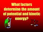 what factors determine the amount of potential and kinetic energy