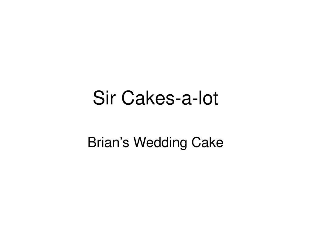 sir cakes a lot l.