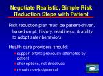 negotiate realistic simple risk reduction steps with patient