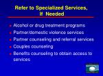 refer to specialized services if needed