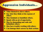 aggressive individuals