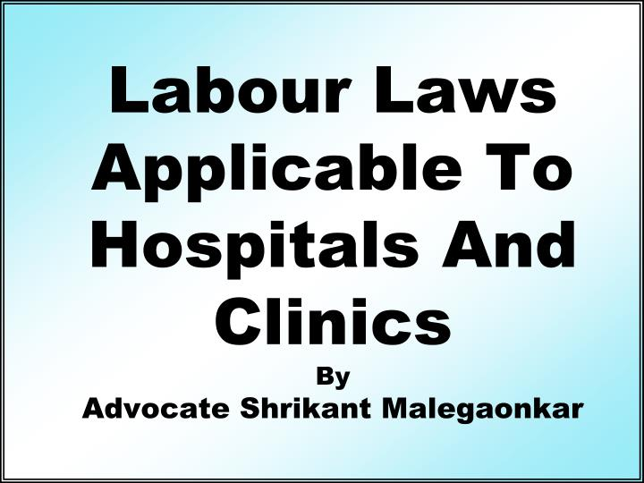 labour laws applicable to hospitals and clinics by advocate shrikant malegaonkar n.