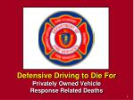 defensive driving to die for privately owned vehicle response related deaths