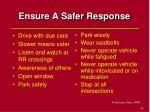 ensure a safer response
